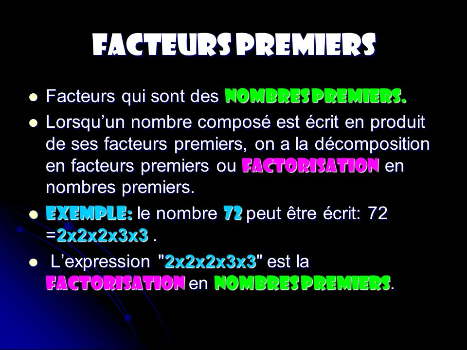 FACTEURS PREMIERS Facteurs qui sont des nombres premiers.