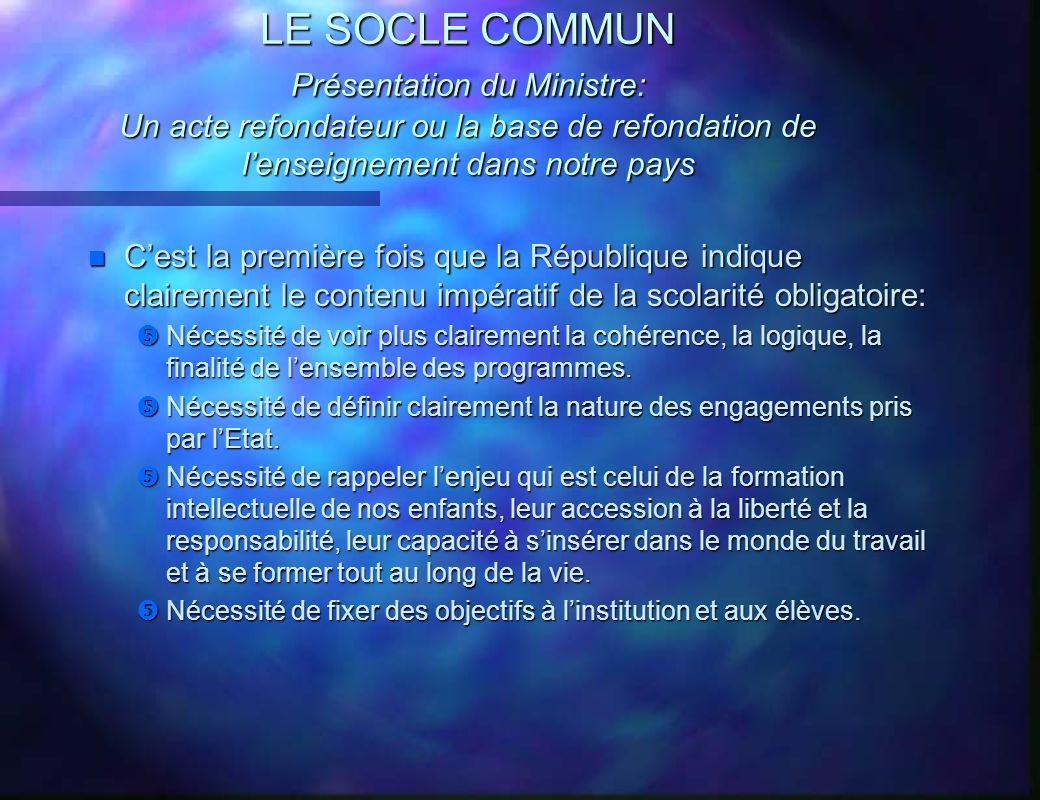 LE SOCLE COMMUN Présentation du Ministre: Un acte refondateur ou la base de refondation de l'enseignement dans notre pays