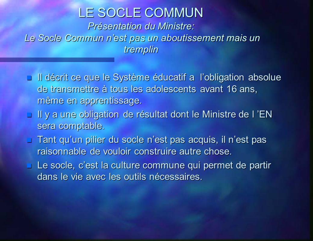 LE SOCLE COMMUN Présentation du Ministre: Le Socle Commun n'est pas un aboutissement mais un tremplin