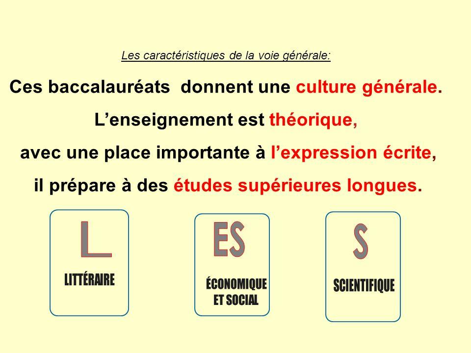 L ES S ES Ces baccalauréats donnent une culture générale.