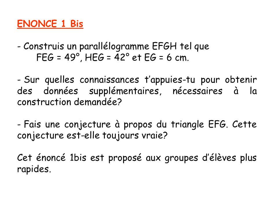 ENONCE 1 Bis Construis un parallélogramme EFGH tel que. FEG = 49°, HEG = 42° et EG = 6 cm.