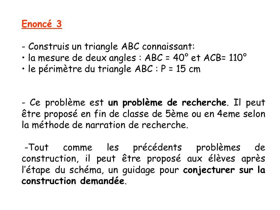 Enoncé 3 - Construis un triangle ABC connaissant: • la mesure de deux angles : ABC = 40° et ACB= 110°