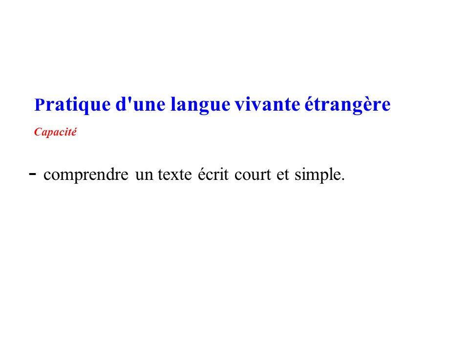 Pratique d une langue vivante étrangère Capacité - comprendre un texte écrit court et simple.