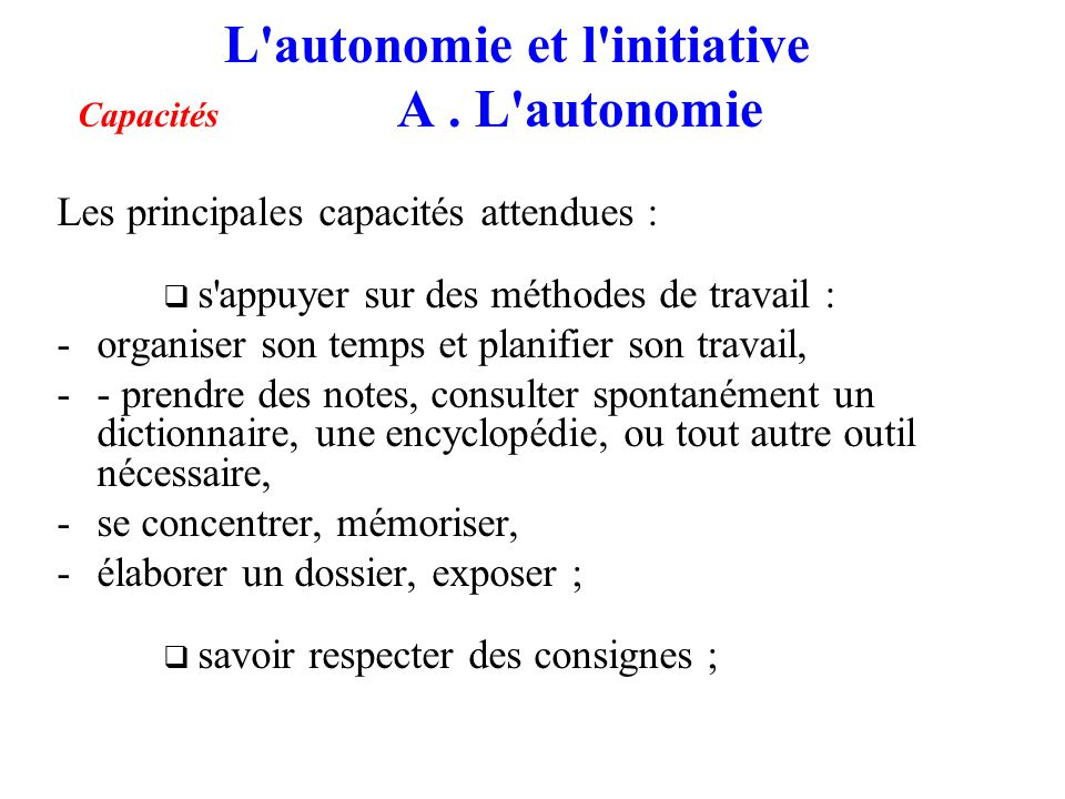 L autonomie et l initiative Capacités A . L autonomie
