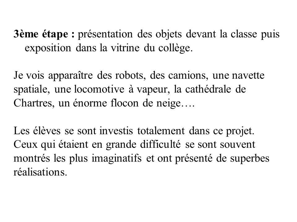 3ème étape : présentation des objets devant la classe puis exposition dans la vitrine du collège.