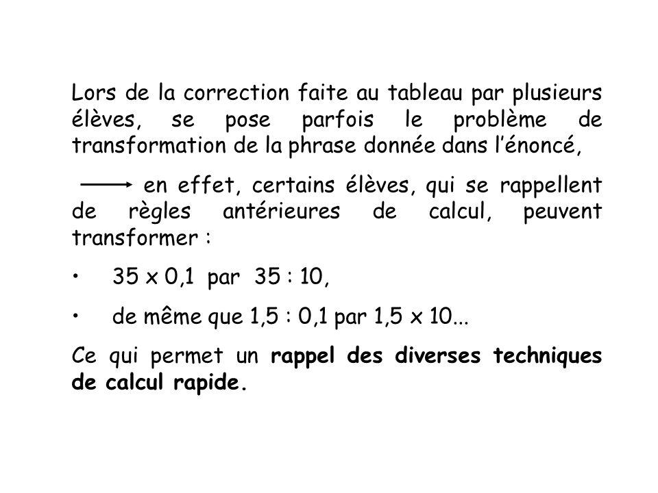 Lors de la correction faite au tableau par plusieurs élèves, se pose parfois le problème de transformation de la phrase donnée dans l'énoncé,