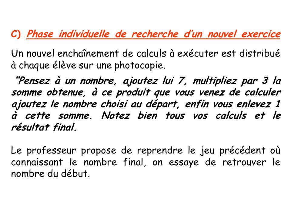 C) Phase individuelle de recherche d'un nouvel exercice Un nouvel enchaînement de calculs à exécuter est distribué à chaque élève sur une photocopie.