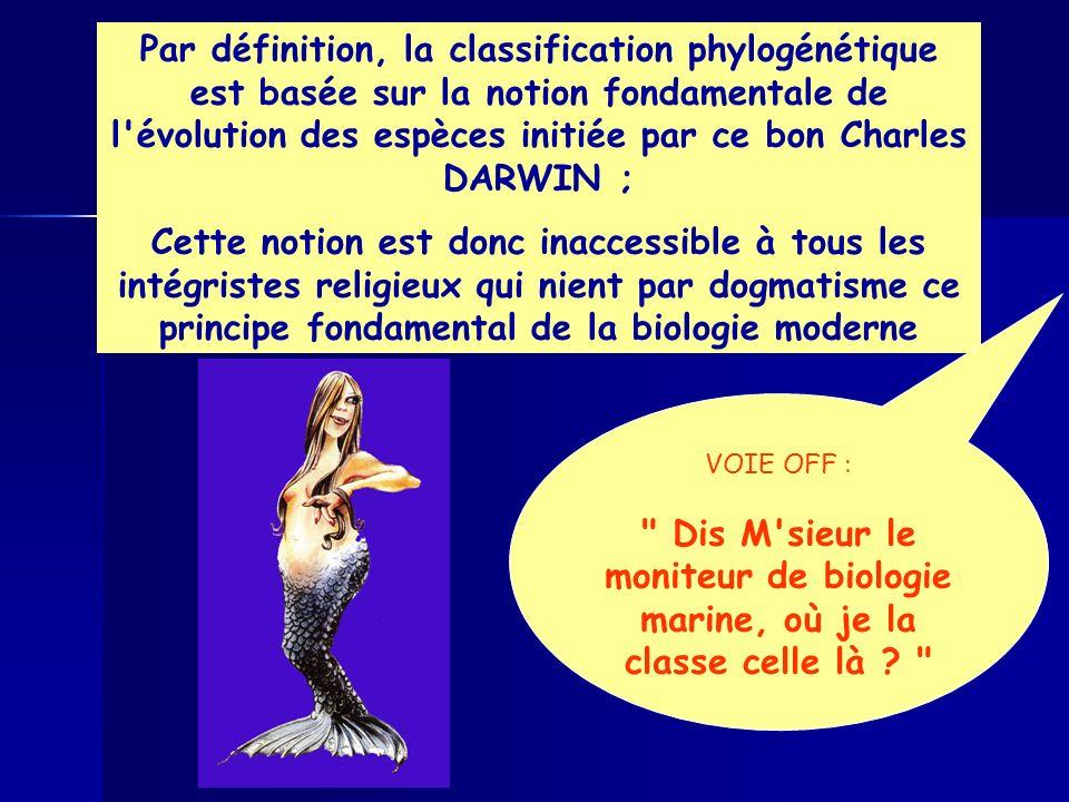 Par définition, la classification phylogénétique est basée sur la notion fondamentale de l évolution des espèces initiée par ce bon Charles DARWIN ;