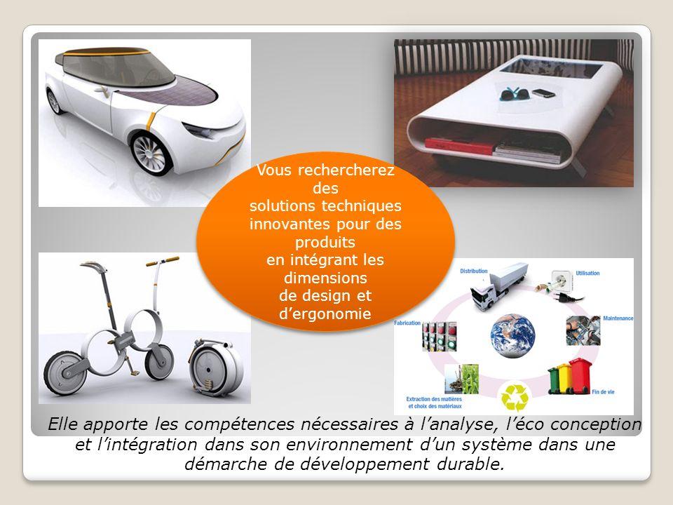 Vous rechercherez des solutions techniques. innovantes pour des produits. en intégrant les dimensions.