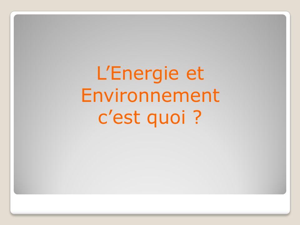 L'Energie et Environnement c'est quoi