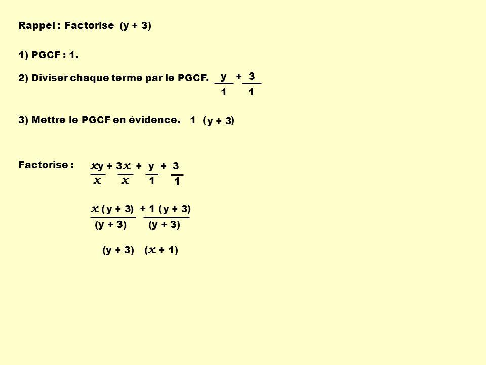 xy + 3x + y + 3 x x ( ) y + 3 Rappel : Factorise (y + 3) 1) PGCF : 1.