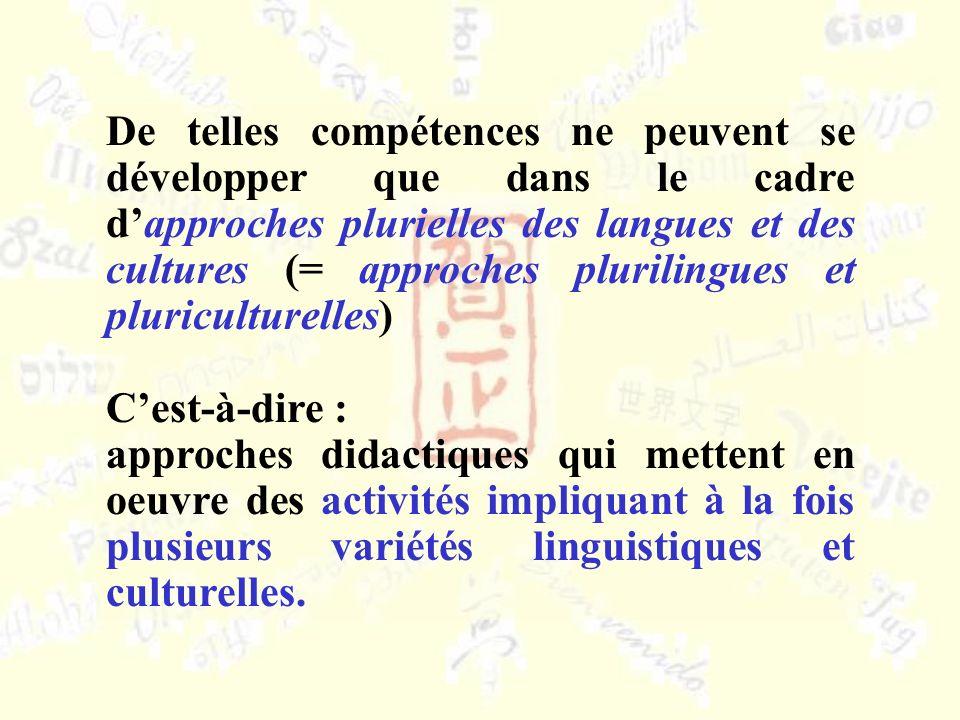 De telles compétences ne peuvent se développer que dans le cadre d'approches plurielles des langues et des cultures (= approches plurilingues et pluriculturelles)