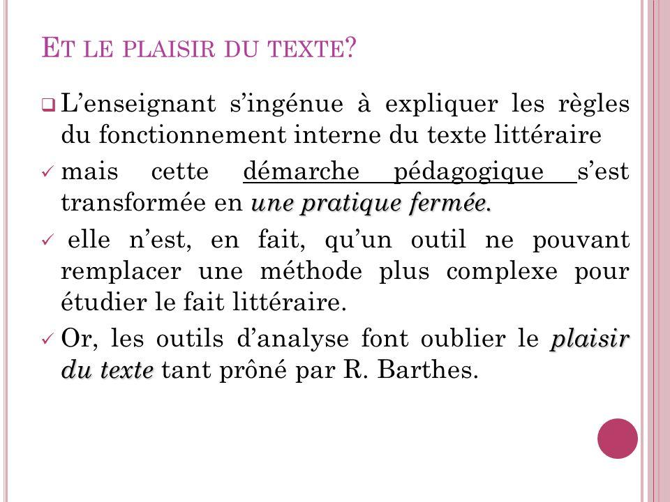 Et le plaisir du texte L'enseignant s'ingénue à expliquer les règles du fonctionnement interne du texte littéraire.