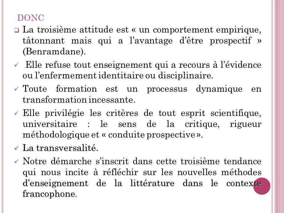 donc La troisième attitude est « un comportement empirique, tâtonnant mais qui a l'avantage d'être prospectif » (Benramdane).