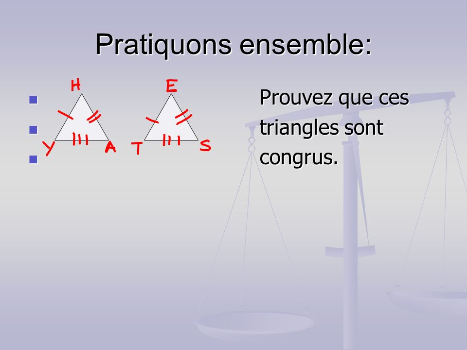 Pratiquons ensemble: Prouvez que ces triangles sont congrus.