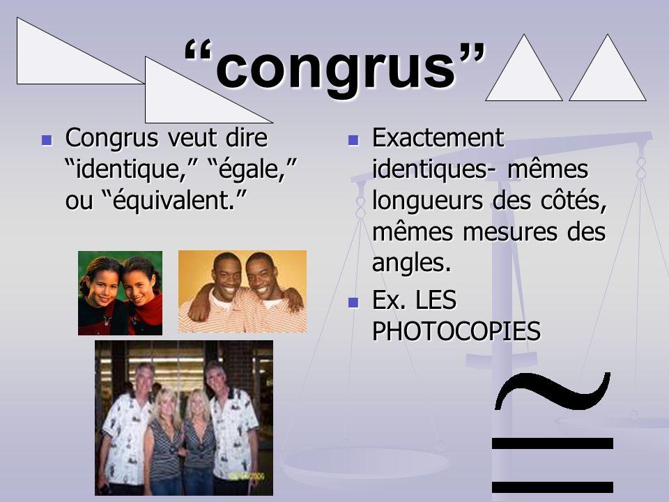 congrus Congrus veut dire identique, égale, ou équivalent.