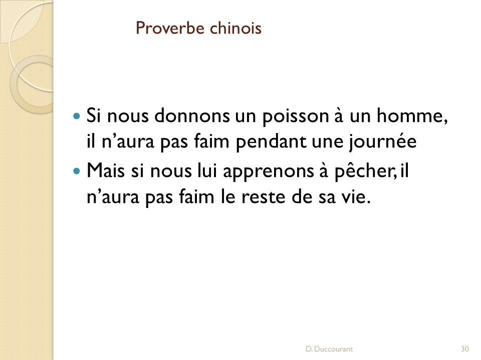 Proverbe chinois Si nous donnons un poisson à un homme, il n'aura pas faim pendant une journée.