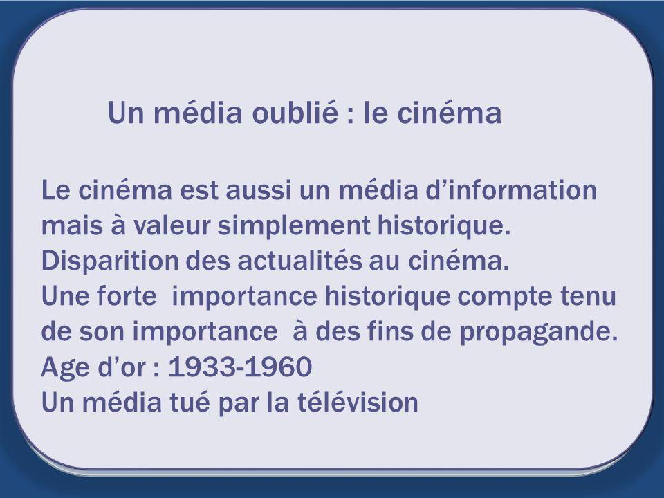 Un média oublié : le cinéma Le cinéma est aussi un média d'information mais à valeur simplement historique.