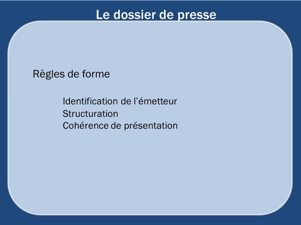 Le dossier de presse Règles de forme Identification de l'émetteur Structuration Cohérence de présentation.