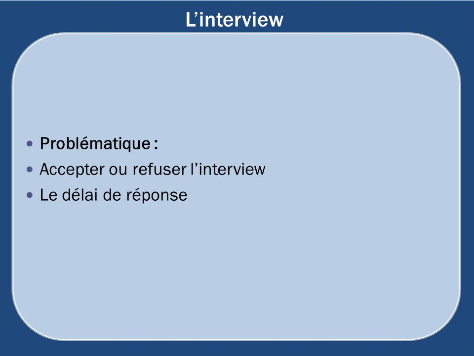L'interview Problématique : Accepter ou refuser l'interview