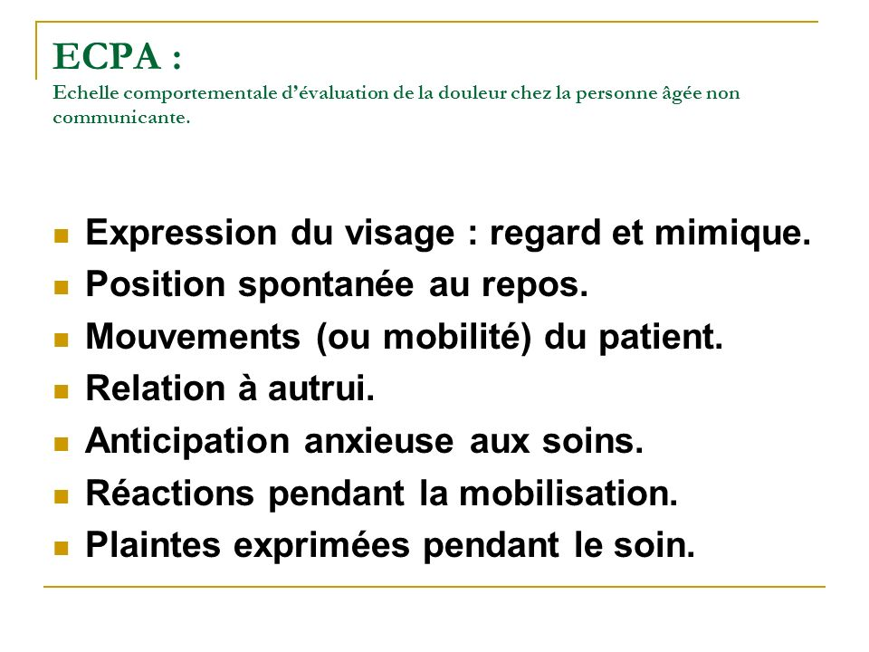 ECPA : Echelle comportementale d'évaluation de la douleur chez la personne âgée non communicante.