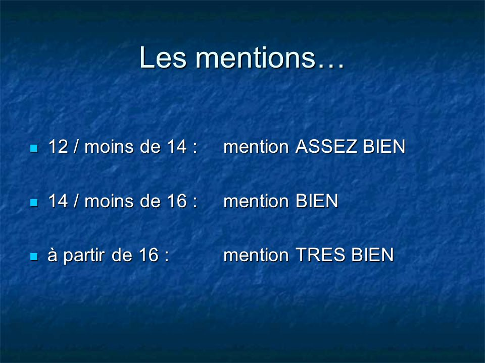 Les mentions… 12 / moins de 14 : mention ASSEZ BIEN