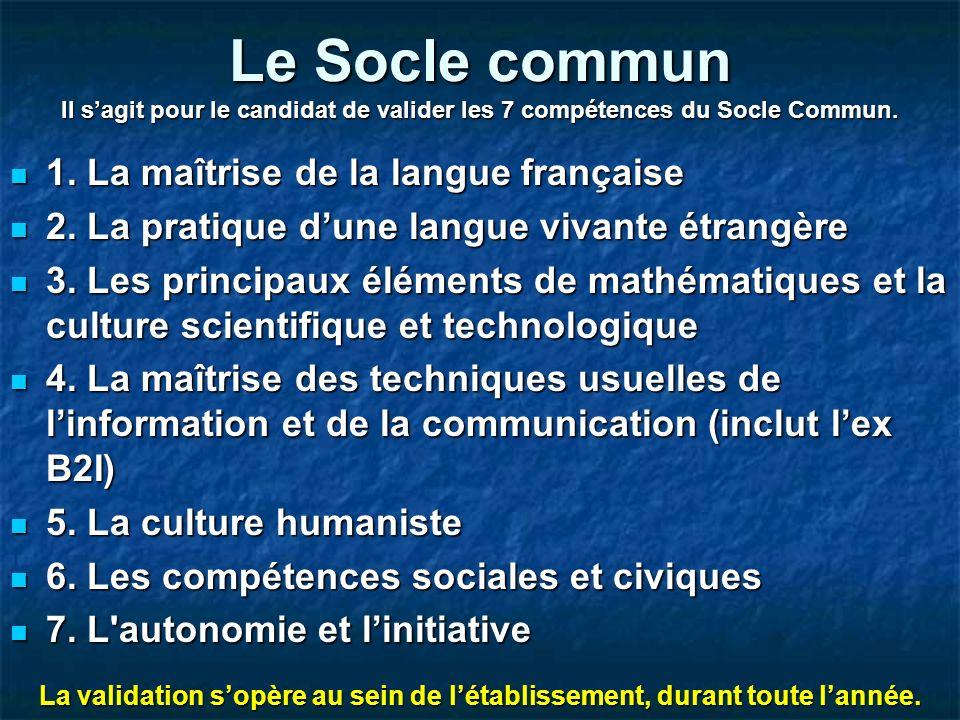 Le Socle commun Il s'agit pour le candidat de valider les 7 compétences du Socle Commun.