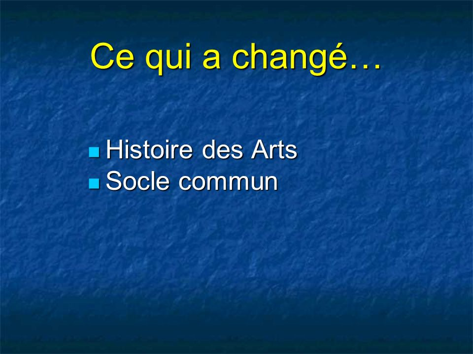 Ce qui a changé… Histoire des Arts Socle commun