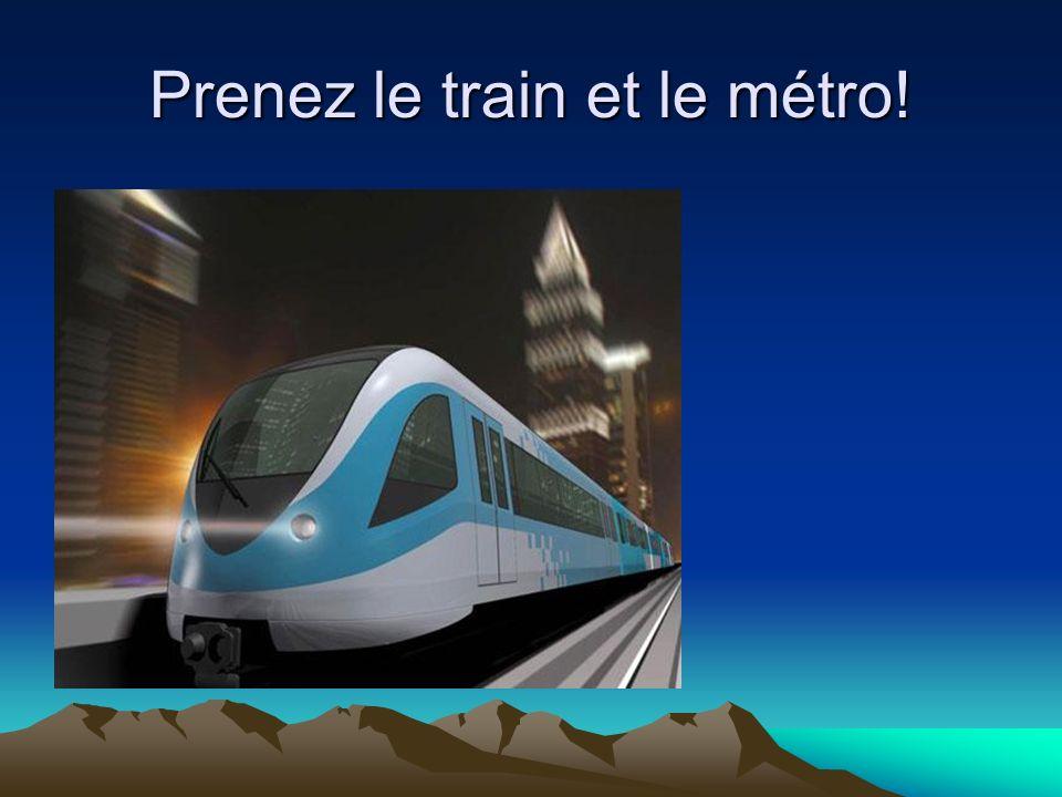 Prenez le train et le métro!