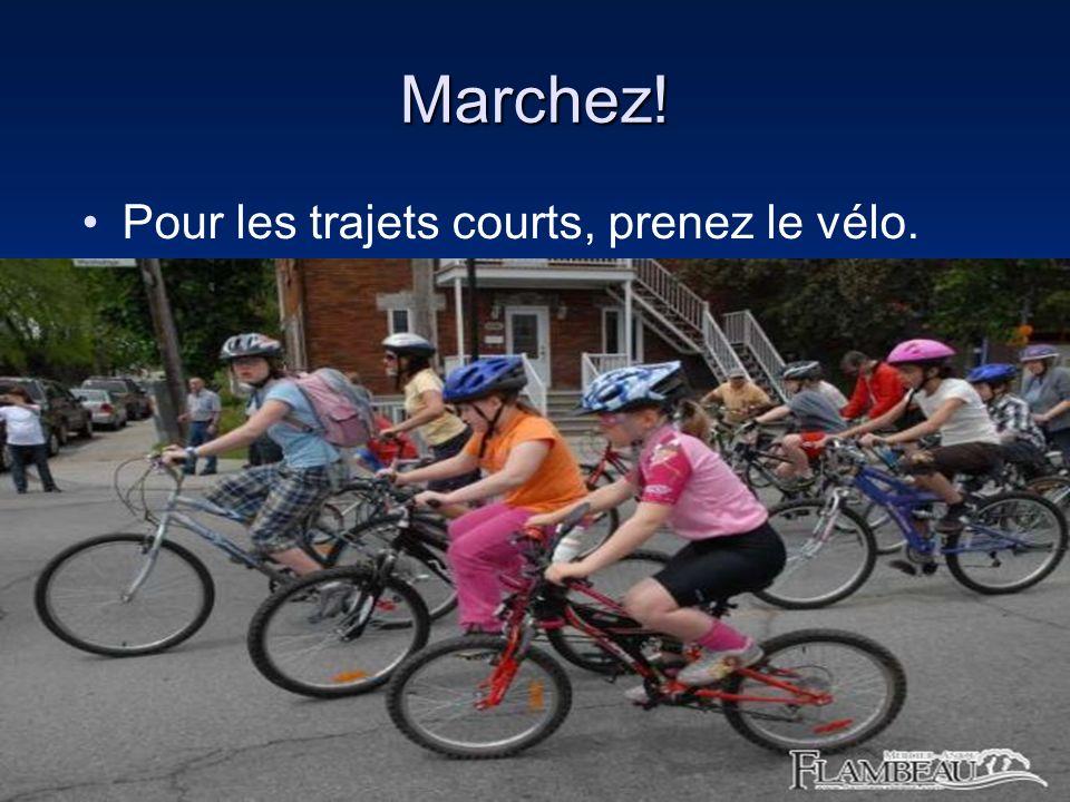 Marchez! Pour les trajets courts, prenez le vélo.