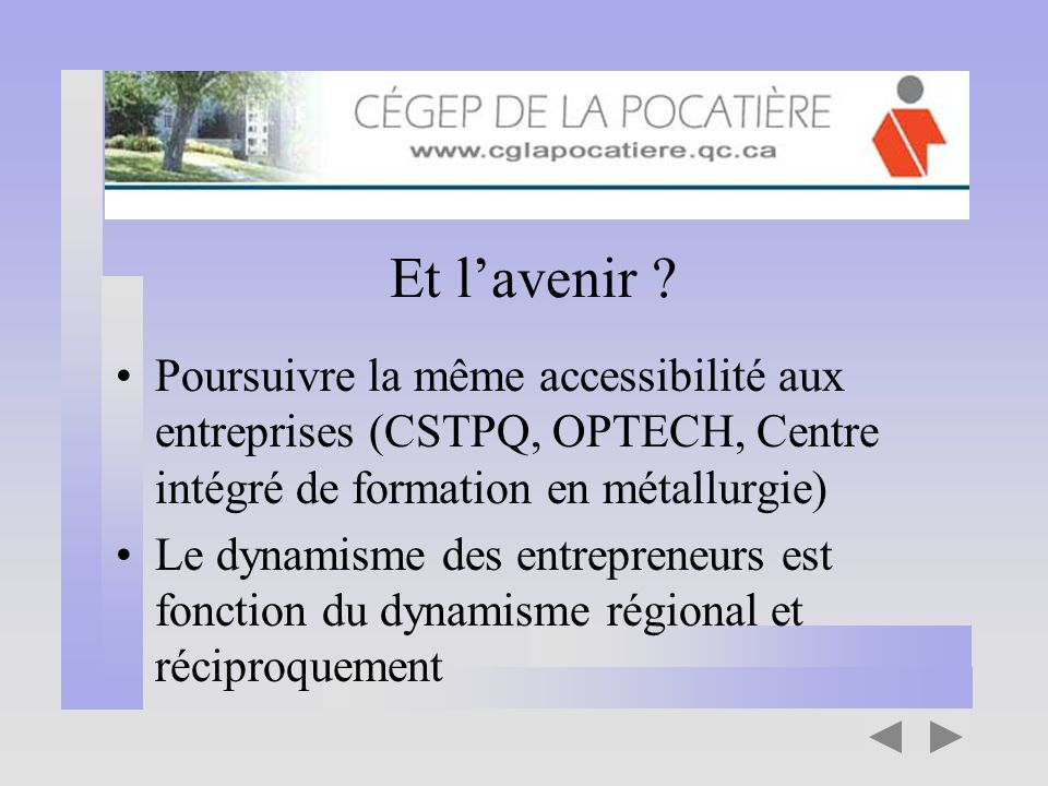 Et l'avenir Poursuivre la même accessibilité aux entreprises (CSTPQ, OPTECH, Centre intégré de formation en métallurgie)
