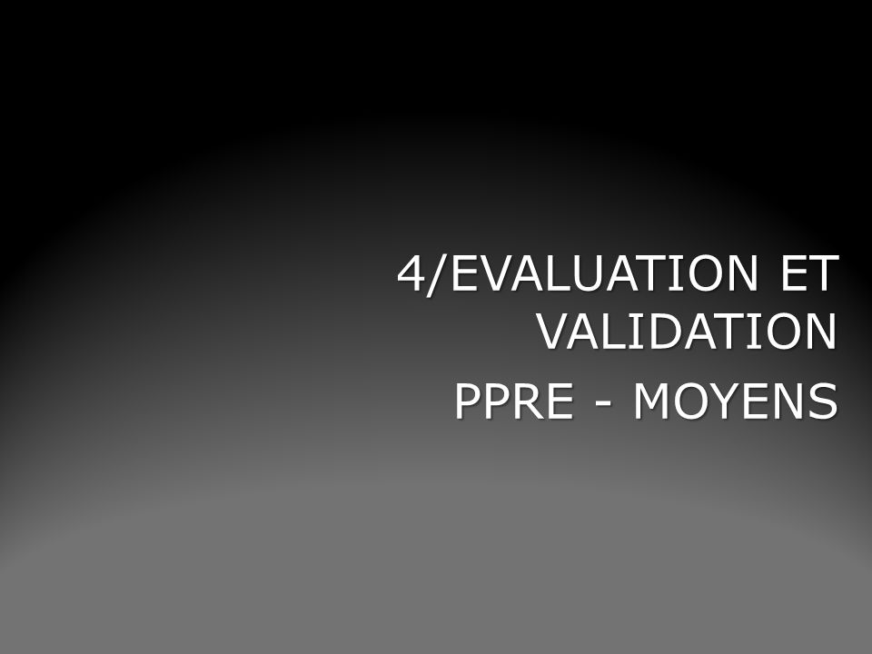 4/EVALUATION ET VALIDATION PPRE - MOYENS