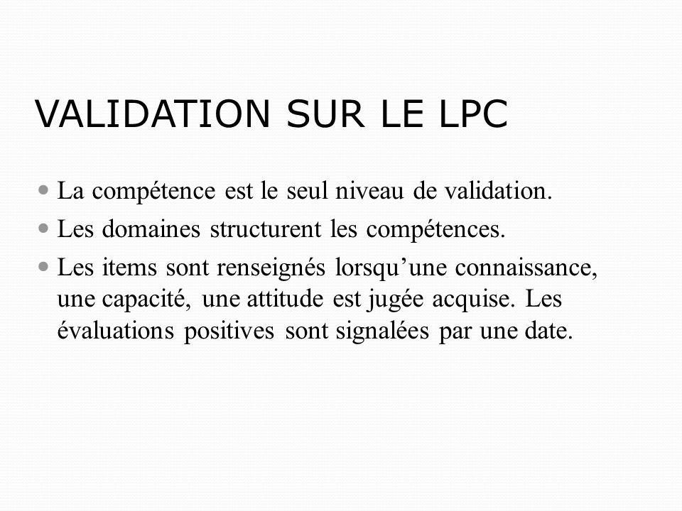 VALIDATION SUR LE LPC La compétence est le seul niveau de validation.