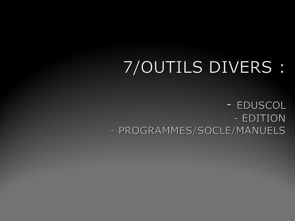 7/OUTILS DIVERS : - EDUSCOL - EDITION - PROGRAMMES/SOCLE/MANUELS