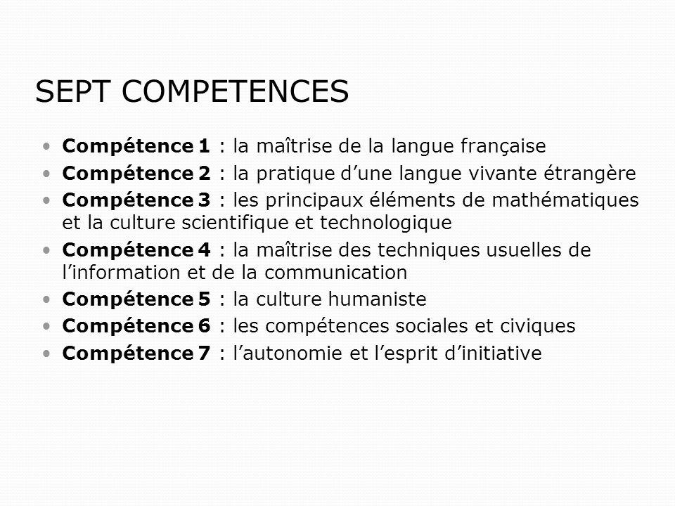 SEPT COMPETENCES Compétence 1 : la maîtrise de la langue française