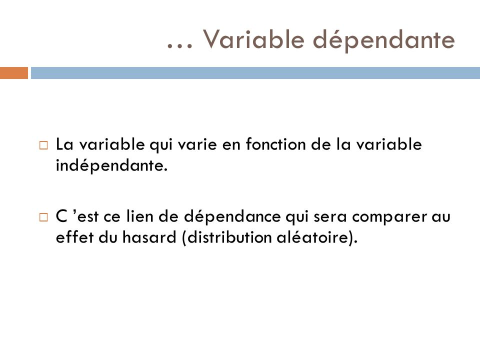 … Variable dépendante La variable qui varie en fonction de la variable indépendante.