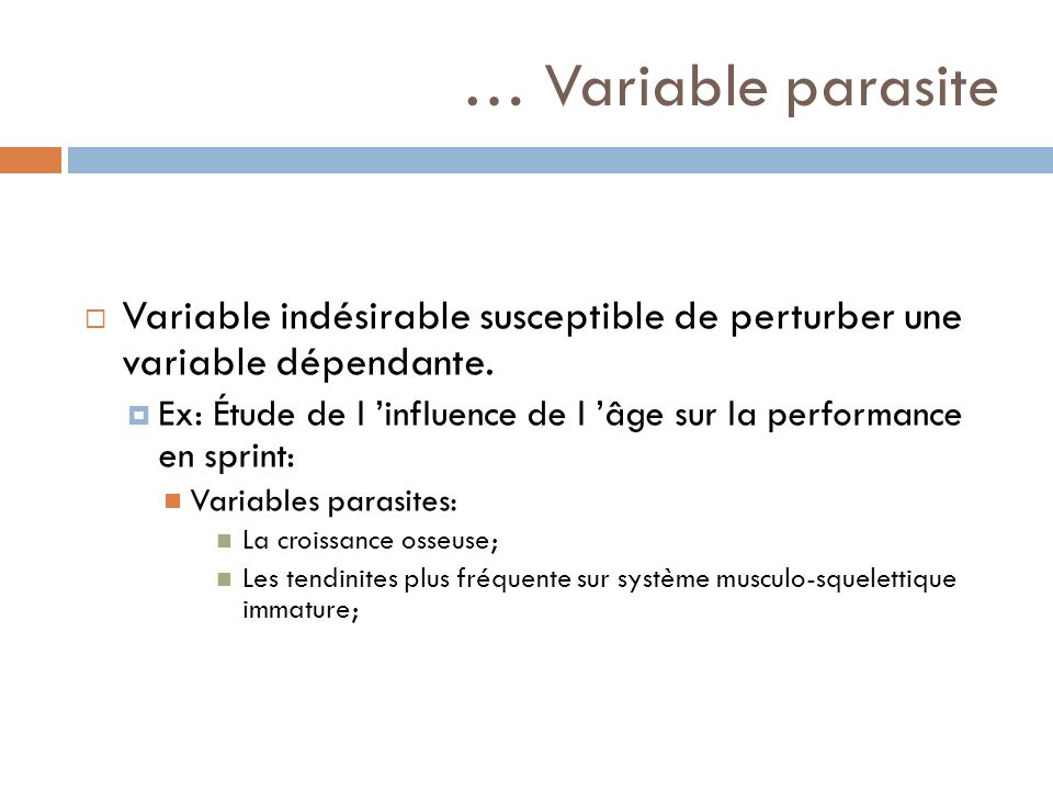 … Variable parasite Variable indésirable susceptible de perturber une variable dépendante.