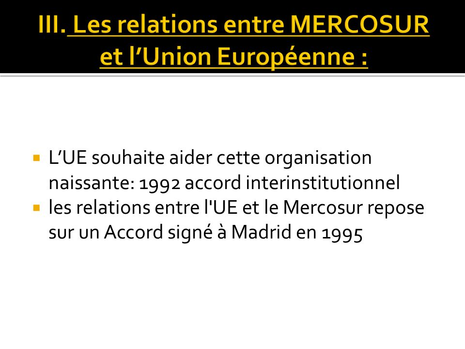 III. Les relations entre MERCOSUR et l'Union Européenne :