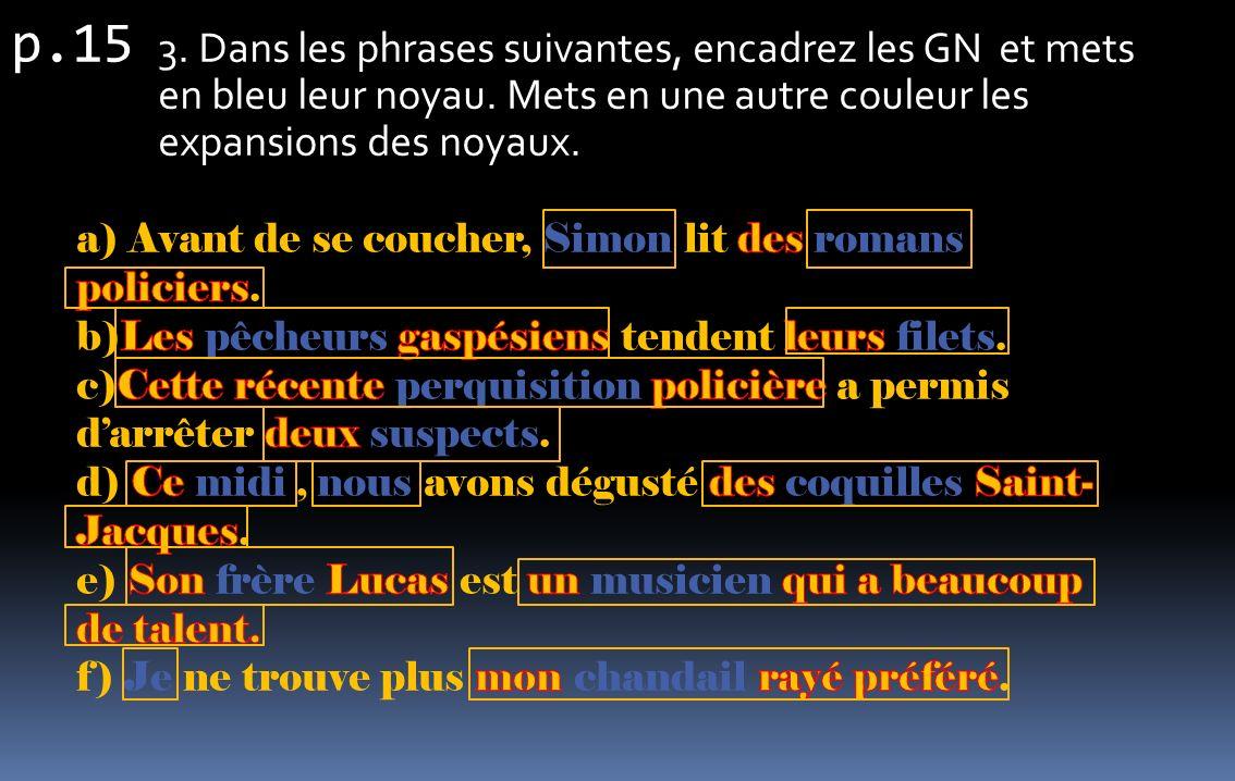 p.15 3. Dans les phrases suivantes, encadrez les GN et mets en bleu leur noyau. Mets en une autre couleur les expansions des noyaux.