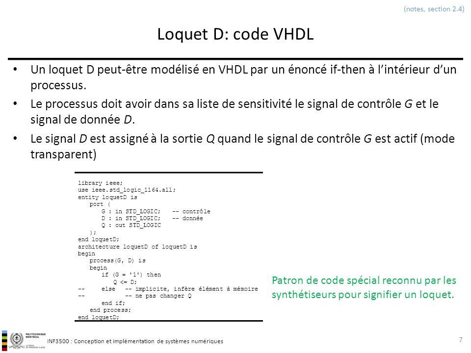 (notes, section 2.4) Loquet D: code VHDL. Un loquet D peut-être modélisé en VHDL par un énoncé if-then à l'intérieur d'un processus.