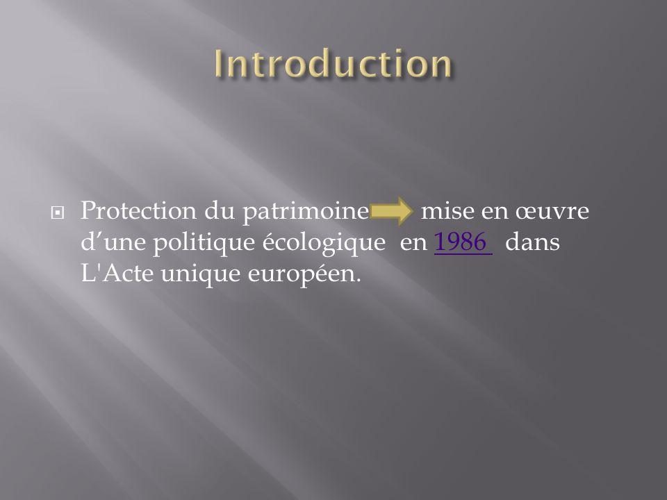 Introduction Protection du patrimoine mise en œuvre d'une politique écologique en 1986 dans L Acte unique européen.