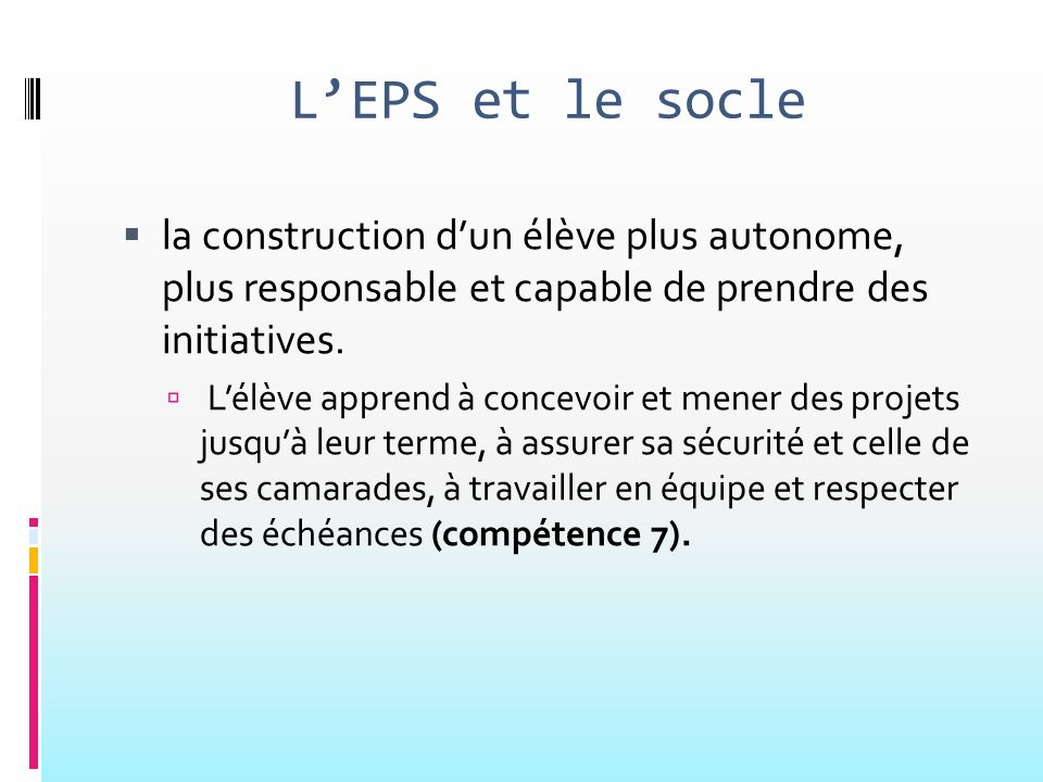 L'EPS et le socle la construction d'un élève plus autonome, plus responsable et capable de prendre des initiatives.