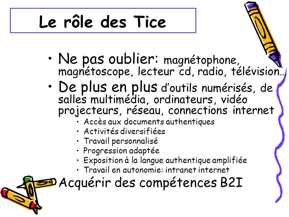 Le rôle des Tice Ne pas oublier: magnétophone, magnétoscope, lecteur cd, radio, télévision…