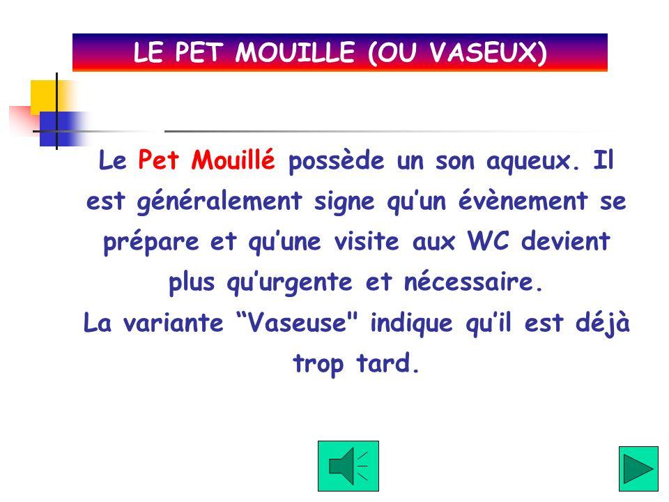 LE PET MOUILLE (OU VASEUX)