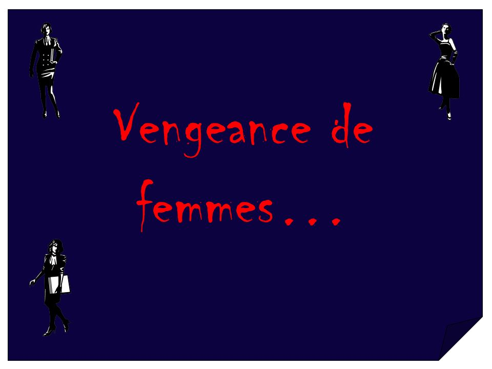 Vengeance de femmes…