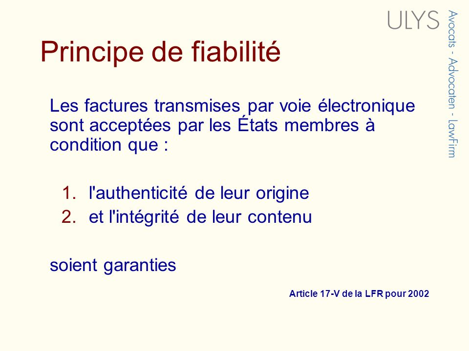 Principe de fiabilité Les factures transmises par voie électronique sont acceptées par les États membres à condition que :