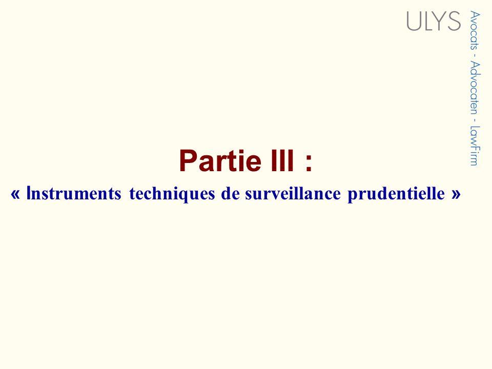 Partie III : « Instruments techniques de surveillance prudentielle »