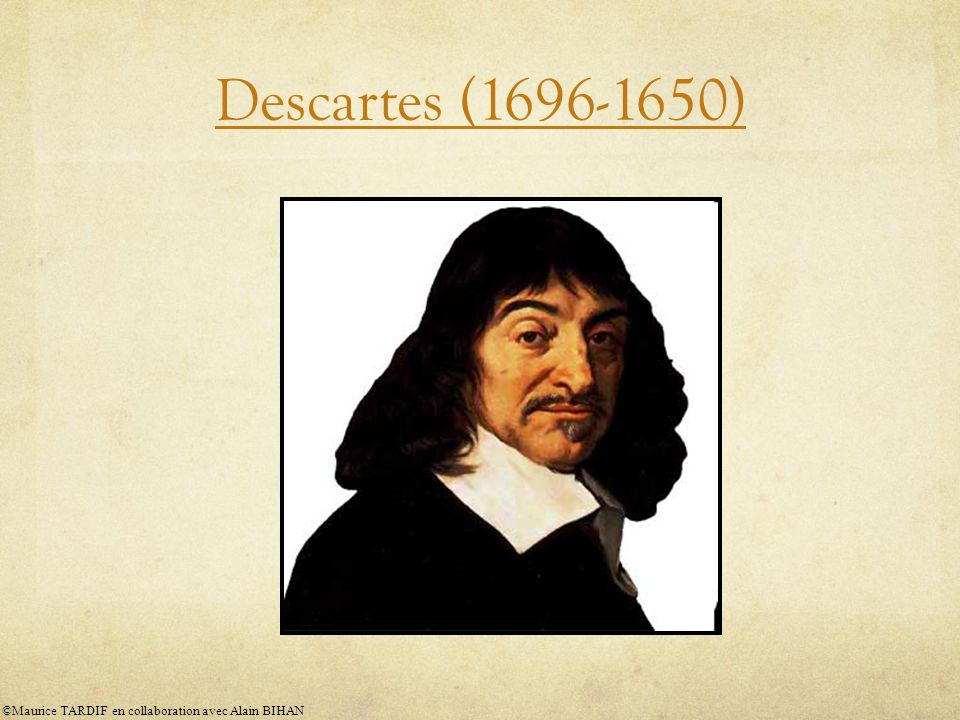 Descartes (1696-1650) ©Maurice TARDIF en collaboration avec Alain BIHAN