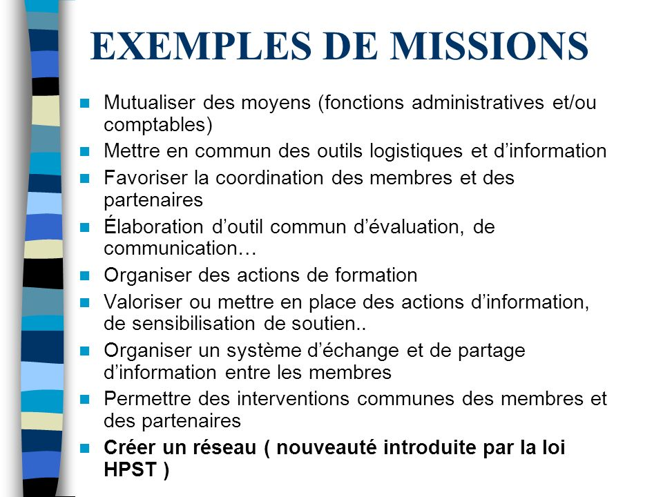 EXEMPLES DE MISSIONS Mutualiser des moyens (fonctions administratives et/ou comptables) Mettre en commun des outils logistiques et d'information.