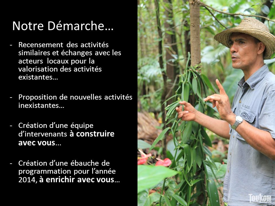 Notre Démarche… Recensement des activités similaires et échanges avec les acteurs locaux pour la valorisation des activités existantes…